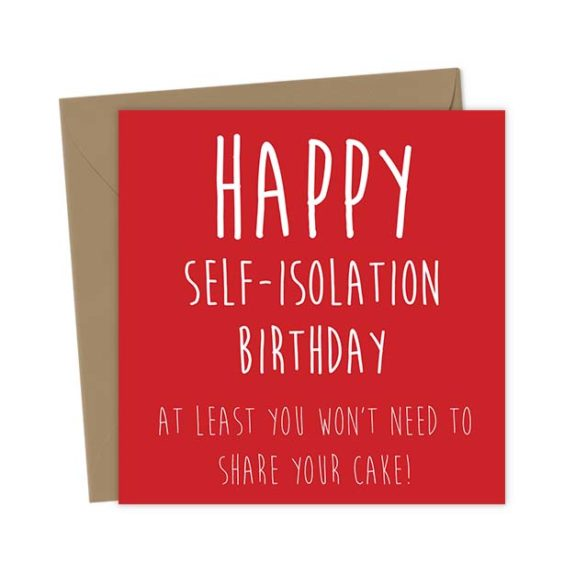 Happy Self-Isolation Birthday, at Least You Won't Need to Share Your Cake! – Birthday Card