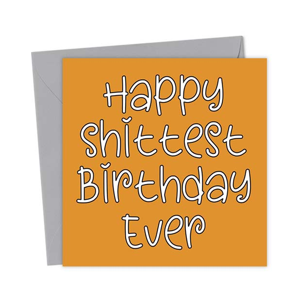 Happy Shittest Birthday Ever – Birthday Card
