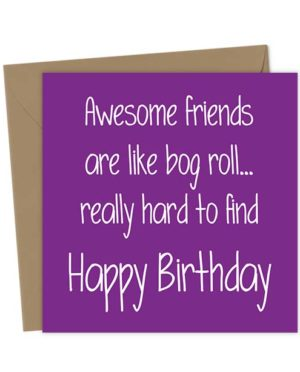 Awesome friends are like bog roll... really hard to find - Happy Birthday