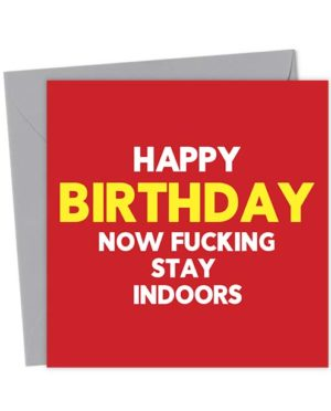 Happy Birthday Now Fucking Stay Indoors!