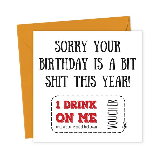 Sorry your birthday is a bit shit this year! 1 Drink on me once we come out of lockdown
