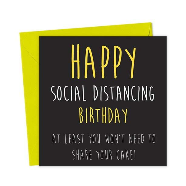 Happy Social Distancing Birthday, at Least You Won't Need to Share Your Cake!