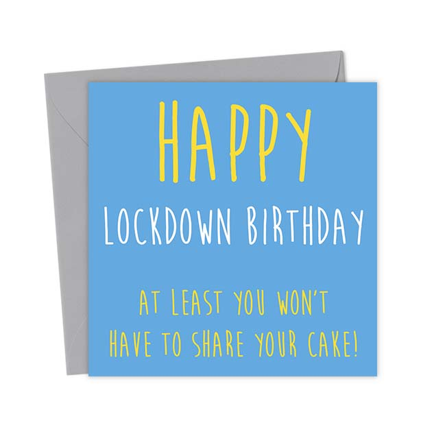 Happy Lockdown Birthday At Least You Won't Have To Share Your Cake! – Birthday Card