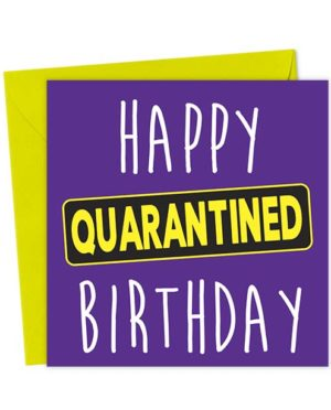 Happy Quarantined Birthday - Funny Birthday Card