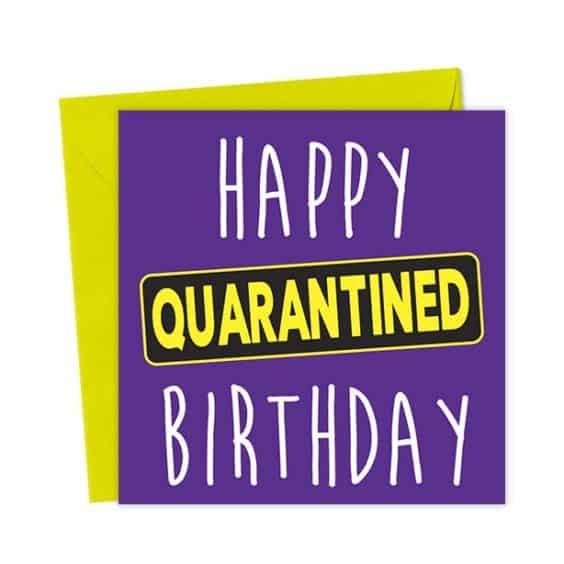Happy Quarantined Birthday – Funny Birthday Card