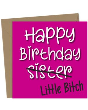 Happy Birthday Sister Little Bitch - Birthday Card
