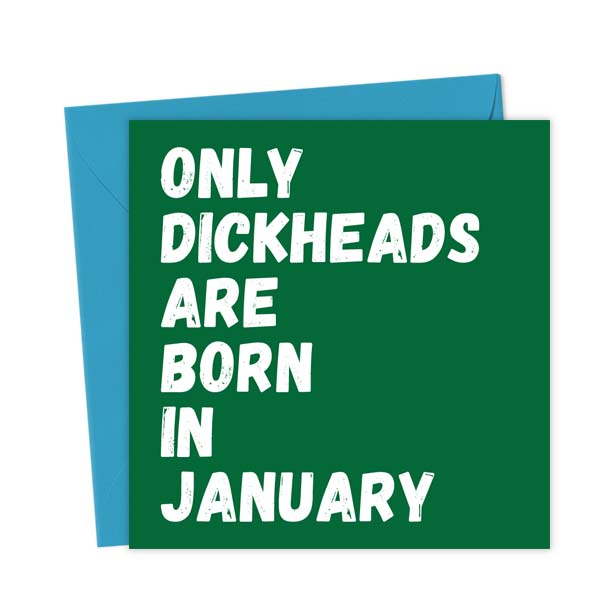 Only Dickheads Are Born In January – Birthday Card