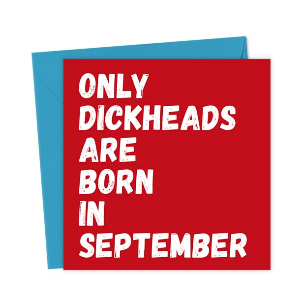 Only Dickheads Are Born In September