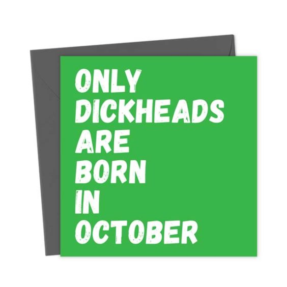 Only Dickheads Are Born In October