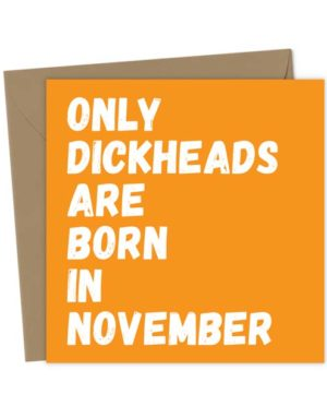 Only Dickheads Are Born In November
