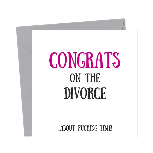 Congrats On The Divorce… About Fucking Time! Break-Up/Divorce Greetings Card