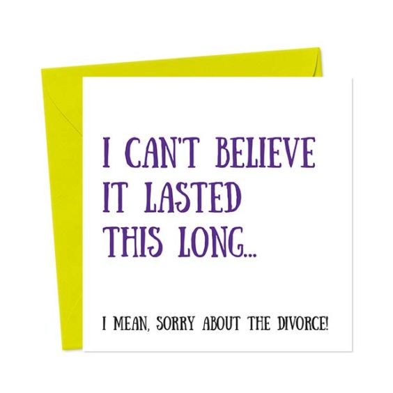 I Can't believe It Lasted This long… I Mean, Sorry About The Divorce! Break-Up/Divorce Greetings Card