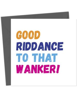 Good Riddance To That Wanker! Break-Up/Divorce Greetings Card