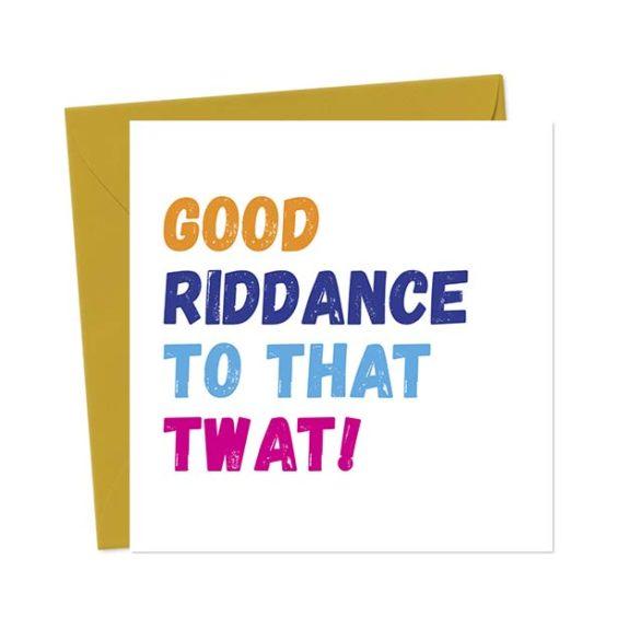 Good Riddance To That Twat! Break-Up/Divorce Greetings Card