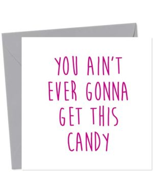 You Ain't Ever Gonna Get This Candy - Break-Up/Divorce Greetings Card
