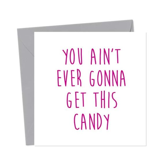 You Ain't Ever Gonna Get This Candy – Break-Up/Divorce Greetings Card