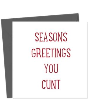 Seasons Greetings You Cunt - Christmas Card