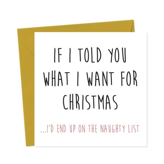 >If I told you what I want for Christmas, I'd end up on the naughty list – Christmas Card