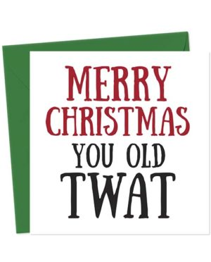 Merry Christmas You Old Twat - Christmas Card