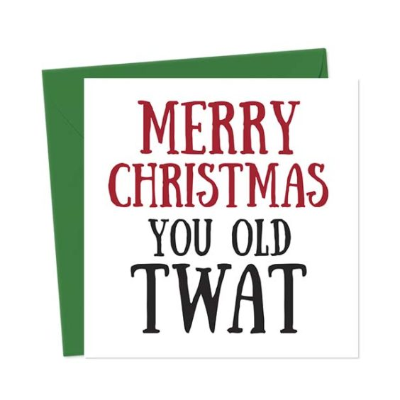 Merry Christmas You Old Twat – Christmas Card