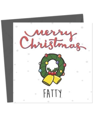 Merry Christmas Fatty - Christmas Card