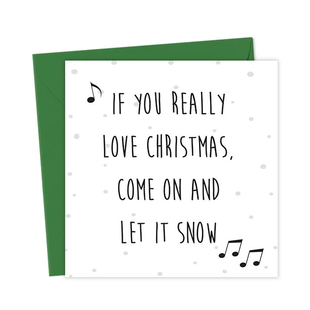 If you really love Christmas, come on and let it snow