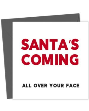 Santa's coming all over your face - Christmas Card