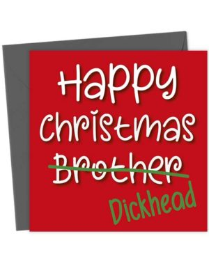 Happy Christmas Brother Dickhead