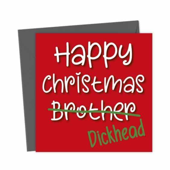 Happy Christmas Brother Dickhead