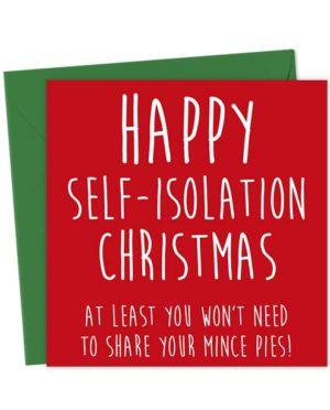 Happy Self-Isolation Christmas at Least You Won't Need to Share Your Mince Pies!