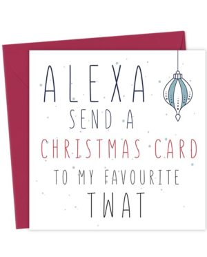 Alexa Send a Christmas Card to my favourite Twat