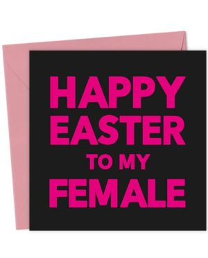 Happy Easter to my Female