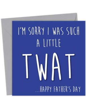 I'm sorry I was such a little Twat ...Happy Father's Day