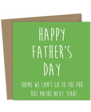 Happy Father's Day - Shame we can't go to the Pub …but maybe next year!