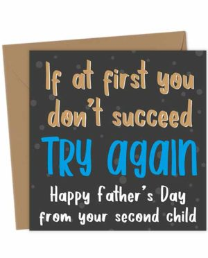 If at first you don't succeed, try again - Happy Father's Day from your second child