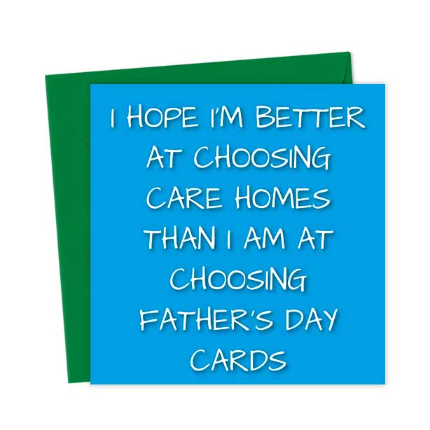 I hope I'm better at choosing care homes than I am at choosing Father's Day cards