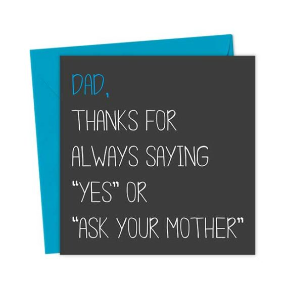 """Dad, thanks for always saying """"yes"""" or """"ask your mother"""""""