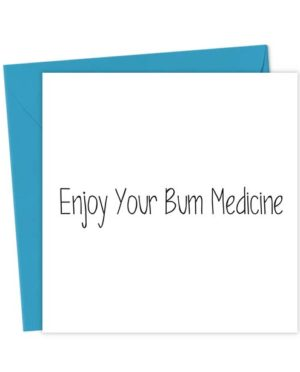 Enjoy Your Bum Medicine - Get Well Soon Card