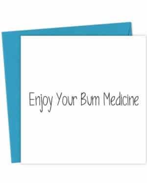 Enjoy Your Bum Medicine - Get Well Soon Card