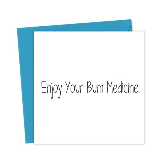 Enjoy Your Bum Medicine – Get Well Soon Card