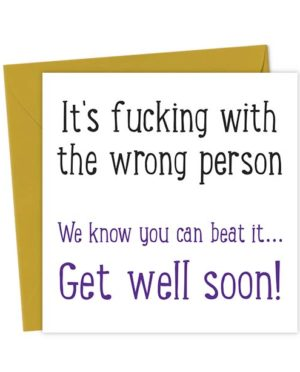 It's fucking with the wrong person - We know you can beat it - Get well soon!