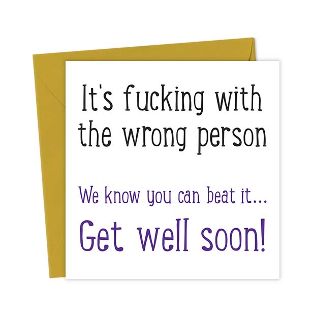 It's fucking with the wrong person – We know you can beat it – Get well soon!