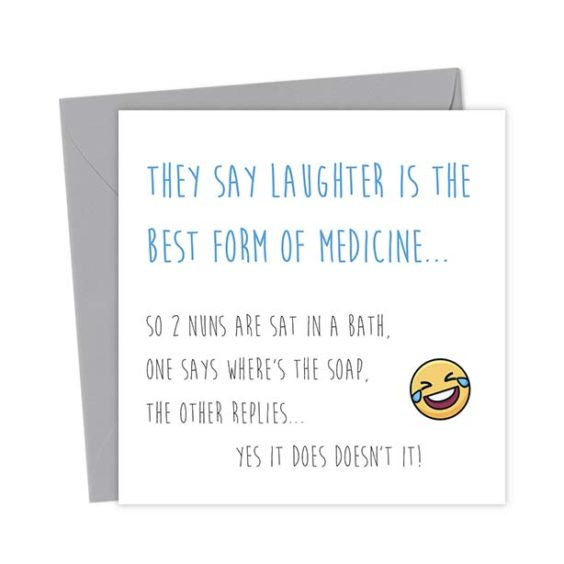 They say laughter is the best form of medicine… So 2 Nuns are sat in a bath, one says where's the soap, the other replies… Yes it does doesn't it!