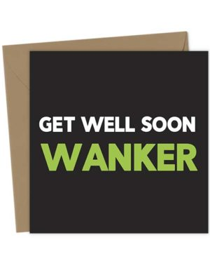 Get well soon Wanker