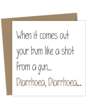 When it comes out your bum like a shot from a gun... Diarrhoea, Diarrhoea…
