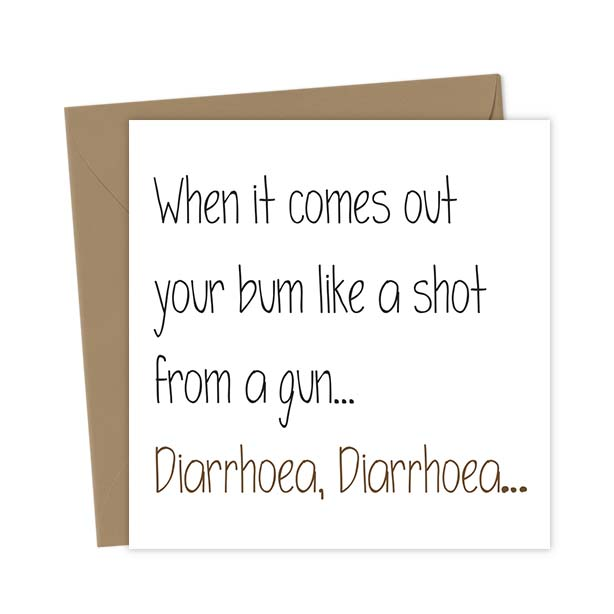 When it comes out your bum like a shot from a gun… Diarrhoea, Diarrhoea…