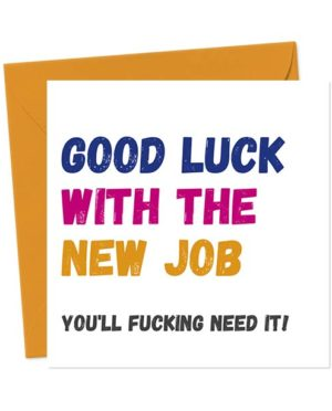 Good Luck With The New Job... You'll Fucking Need it! - Greetings Card