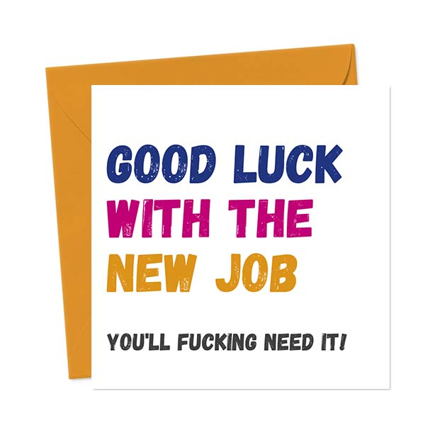Good Luck With The New Job… You'll Fucking Need it! – Greetings Card