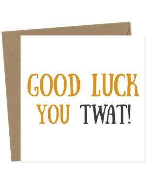 Good Luck You Twat! - Greetings Card