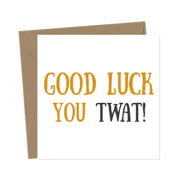 Good Luck You Twat! – Greetings Card